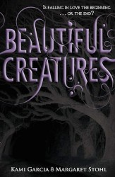 Beautiful Creatures by Kami Garcia and Margaret Stohl (The Caster Chronicles, Book 1)