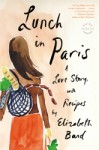 Lunch in Paris: A Delicious Love Story, with Recipes by Elizabeth Bard - US edition