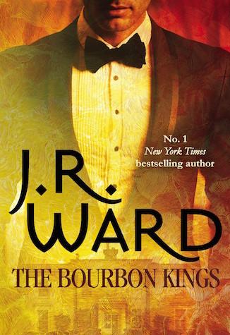 The Bourbon Kings by J. R. Ward (Bourbon Kings, #1)