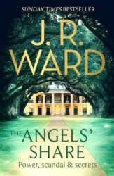 The Angel's Share by J.R. Ward (Bourbon Kings, Book 2) - Australian edition