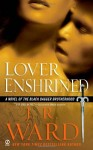 Lover Enshrined by J. R. Ward (Black Dagger Brotherhood, Book 6) - US edition