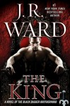 The King by J. R. Ward (Black Dagger Brotherhood, Book 12) - US edition