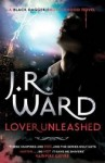 Lover Unleashed by J. R. Ward (Black Dagger Brotherhood, Book 9) - Australian/UK edition