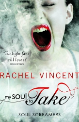 My Soul to Take by Rachel Vincent (Soul Screamers, Book 1) - MIRA