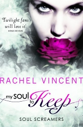 My Soul to Keep by Rachel Vincent (Soul Screamers, Book 3) - MIRA