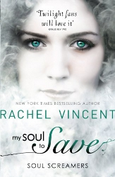 My Soul to Save by Rachel Vincent (Soul Screamers, Book 2) - MIRA
