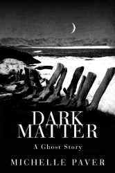 Dark Matter by Michelle Paver