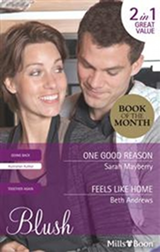 One Good Reason by Sarah Mayberry & Feels Like Home by Beth Andrews