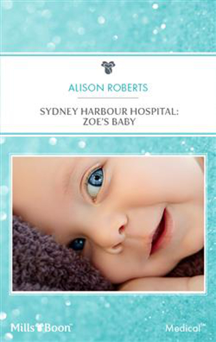 Zoe's Baby by Alison Roberts (Sydney Harbour Hospital, Book 2)