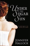 Under The Sugar Sun by Jennifer Hallock (Sugar Sun, #1)