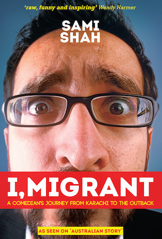 I, Migrant: A comedian's journey from Karachi to the outback by Sami Shah