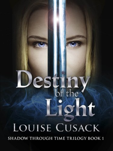 Destiny of the Light by Louise Cusack (Shadow Through Time Trilogy, Book 1)