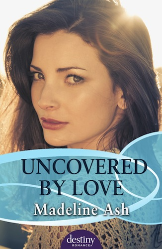 Uncovered by Love by Madeline Ash