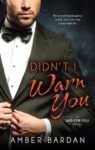 Didn't I Warn You by Amber Bardan (Bad For You, Book 1)