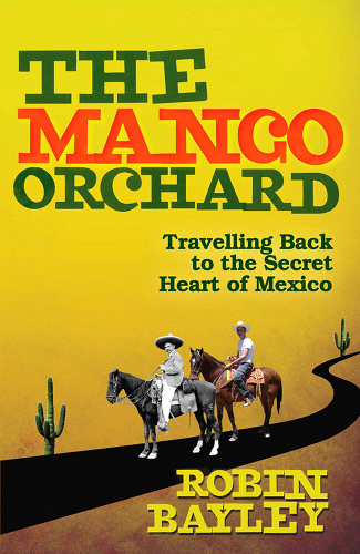 The Mango Orchard: The extraordinary true story of a family lost and found by Robin Bayley