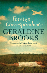 Foreign Correspondence: A Pen Pal's Journey from Down Under to All Over by Geraldine Brooks