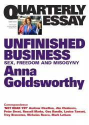 Unfinished Business: Sex, Freedom and Misogyny by Anna Goldsworthy (Quarterly Essay #50)