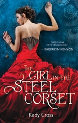 The Girl In The Steel Corset by Kady Cross (The Steampunk Chronicles, Book 1)