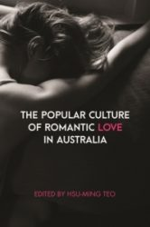 The Popular Culture of Romantic Love in Australia edited by Hsu-Ming Teo