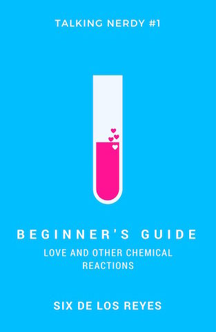 Beginner's Guide: Love and Other Chemical Reactions by Six de los Reyes (Talking Nerdy, #1)
