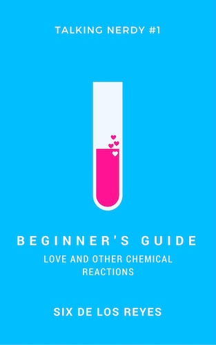 Beginner's Guide: Love and Other Chemical Reactions by Six de los Reyes (Talking Nerdy, Book 1)