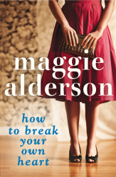 How To Break Your Own Heart by Maggie Alderson
