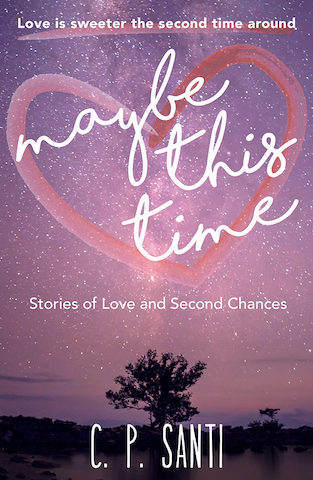 Maybe This Time: Stories of Love and Second Chances by C. P. Santi