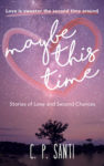Maybe This Time by C. P. Santi