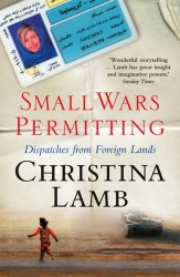 Small Wars Permitting: Dispatches from Foreign Lands by Christina Lamb