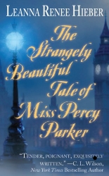 The Strangely Beautiful Tale of Miss Percy Parker by Leanna Renee Hieber (Strangely Beautiful, Book 1)