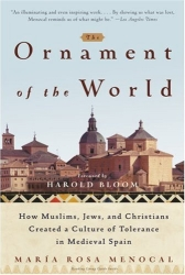 The Ornament of the World: How Muslims, Jews and Christians Created a Culture of Tolerance in Medieval Spain by María Rosa Menocal