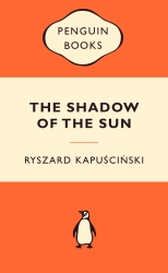 The Shadow of the Sun by Ryszard Kapuściński